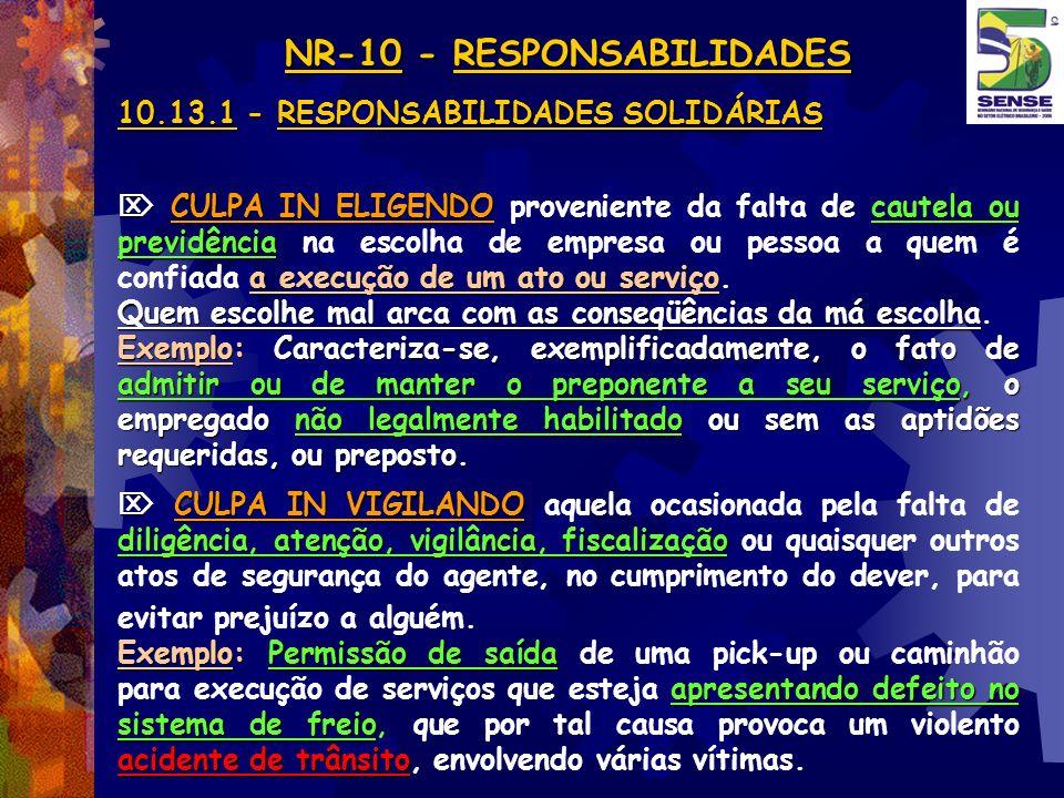 NR-10 - RESPONSABILIDADES 10.13.1 - RESPONSABILIDADES SOLIDÁRIAS CULPA IN ELIGENDOcautela ou previdência a execução de um ato ou serviço CULPA IN ELIG