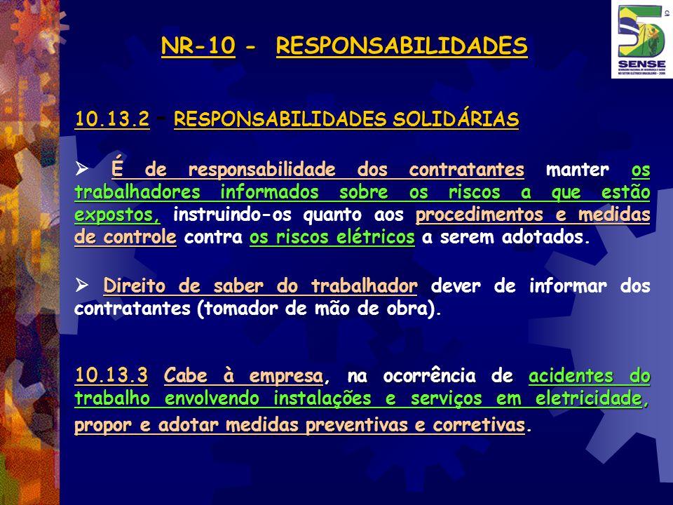 NR-10 - RESPONSABILIDADES NR-10 - RESPONSABILIDADES RESPONSABILIDADES SOLIDÁRIAS 10.13.2 - RESPONSABILIDADES SOLIDÁRIAS É de responsabilidade dos cont