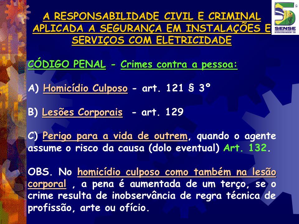 A RESPONSABILIDADE CIVIL E CRIMINAL APLICADA A SEGURANÇA EM INSTALAÇÕES E SERVIÇOS COM ELETRICIDADE CÓDIGO PENAL - Crimes contra a pessoa: Homicídio C