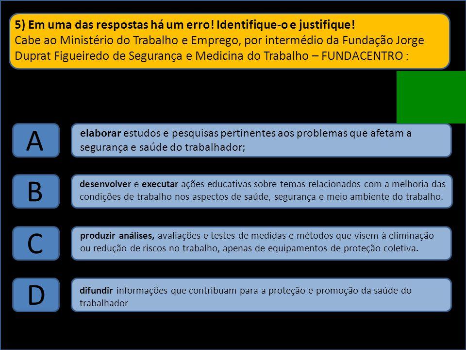 4) Promover a revisão periódica da listagem oficial de doenças relacionadas ao trabalho compete ao: A D Ministério do trabalho e emprego Médico do Trabalho Plano Nacional de Segurança e Saúde do Trabalho B C Ministério da Saúde