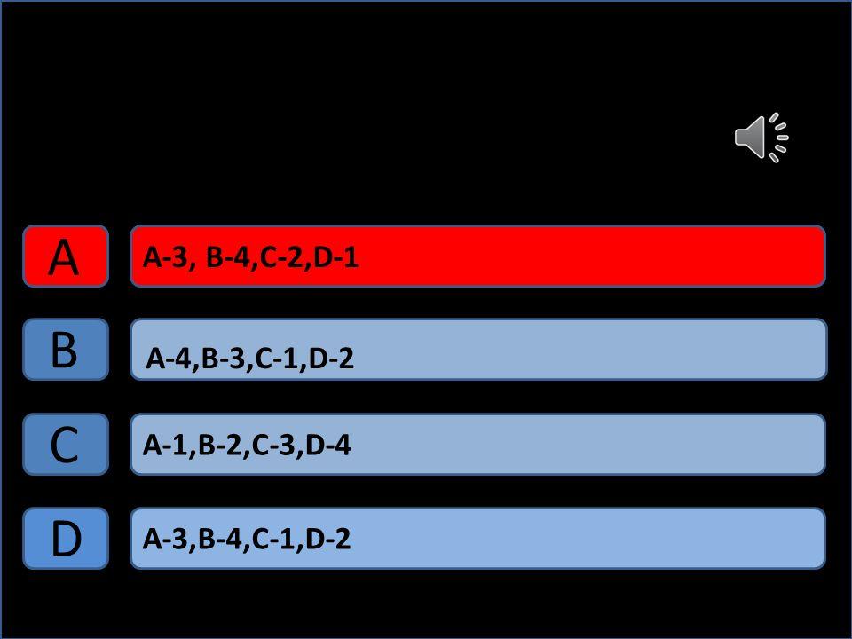 A-3,B-4,C-1,D-2 A-3, B-4,C-2,D-1 A-1,B-2,C-3,D-4 A B C D A-4,B-3,C-1,D-2