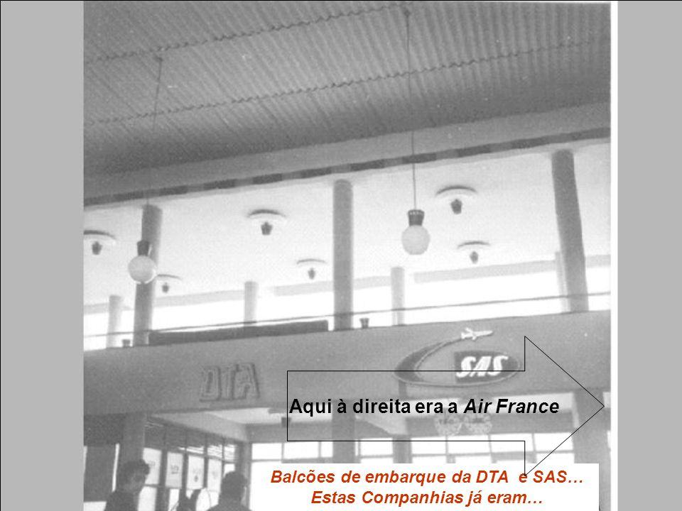 Balcões de embarque da DTA e SAS… Estas Companhias já eram… Aqui à direita era a Air France