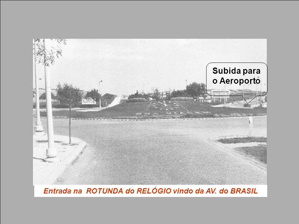 Entrada na ROTUNDA do RELÓGIO vindo da AV. do BRASIL Subida para o Aeroporto