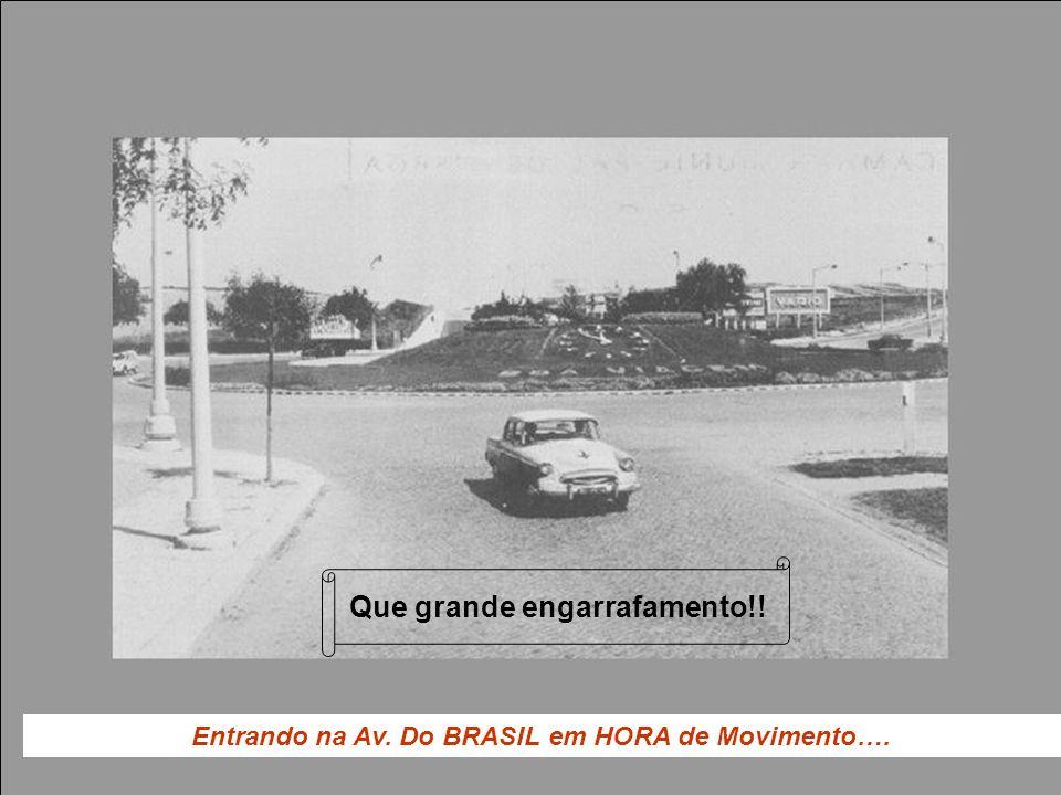 Entrando na Av. Do BRASIL em HORA de Movimento…. Que grande engarrafamento!!