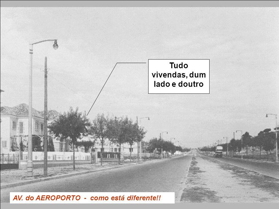 AV. do AEROPORTO - como está diferente!! Tudo vivendas, dum lado e doutro