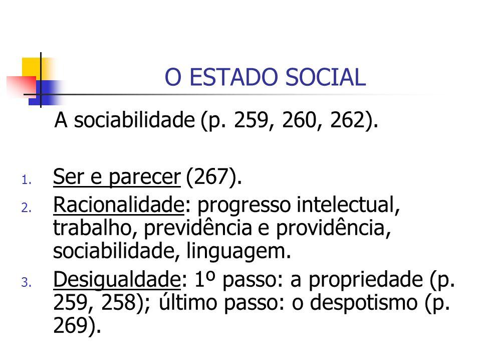 O ESTADO SOCIAL A sociabilidade (p. 259, 260, 262). 1. Ser e parecer (267). 2. Racionalidade: progresso intelectual, trabalho, previdência e providênc