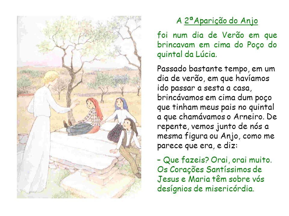 A 2ªAparição do Anjo foi num dia de Verão em que brincavam em cima do Poço do quintal da Lúcia. Passado bastante tempo, em um dia de verão, em que hav