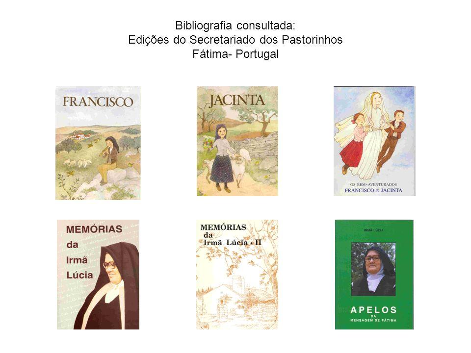 Bibliografia consultada: Edições do Secretariado dos Pastorinhos Fátima- Portugal