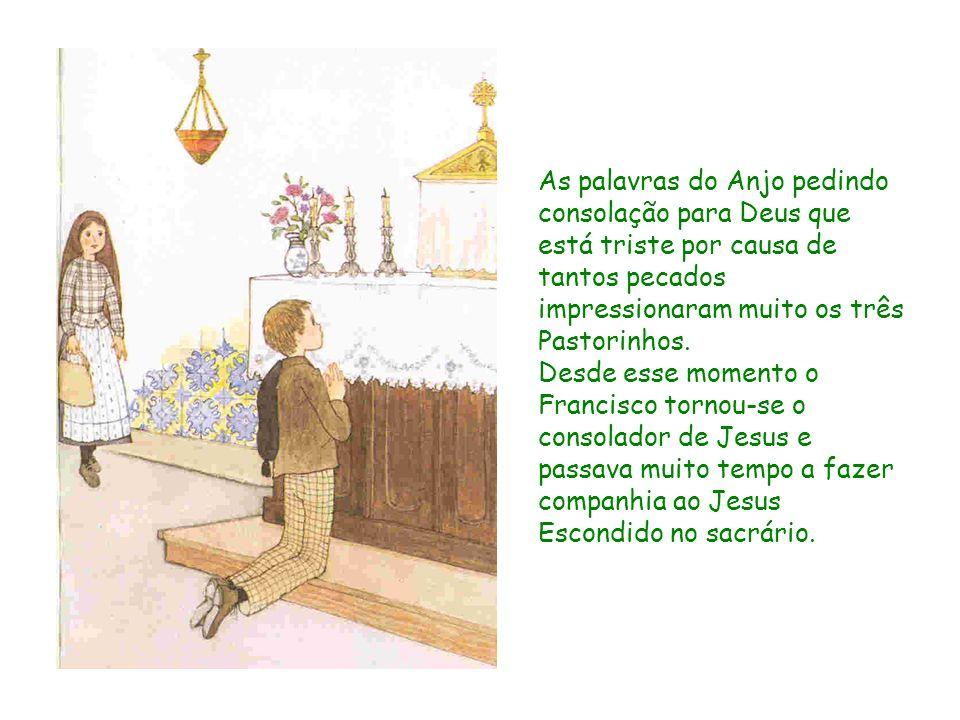As palavras do Anjo pedindo consolação para Deus que está triste por causa de tantos pecados impressionaram muito os três Pastorinhos. Desde esse mome