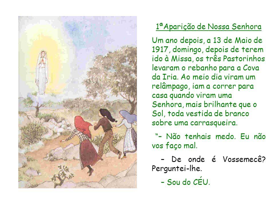 1ªAparição de Nossa Senhora Um ano depois, a 13 de Maio de 1917, domingo, depois de terem ido à Missa, os três Pastorinhos levaram o rebanho para a Co