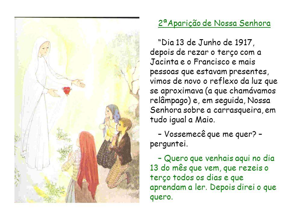 2ªAparição de Nossa Senhora Dia 13 de Junho de 1917, depois de rezar o terço com a Jacinta e o Francisco e mais pessoas que estavam presentes, vimos d