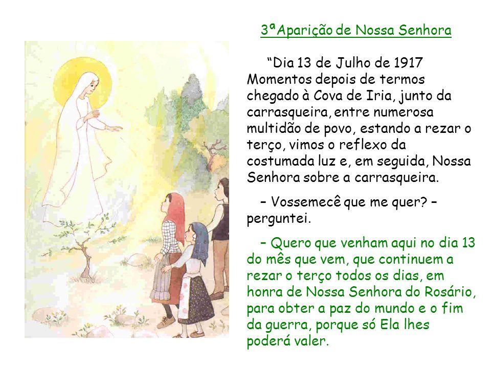 3ªAparição de Nossa Senhora Dia 13 de Julho de 1917  Momentos depois de termos chegado à Cova de Iria, junto da carrasqueira, entre numerosa multidão