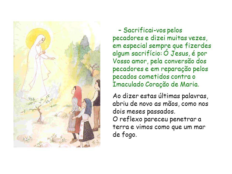 – Sacrificai vos pelos pecadores e dizei muitas vezes, em especial sempre que fizerdes algum sacrifício: Ó Jesus, é por Vosso amor, pela conversão dos