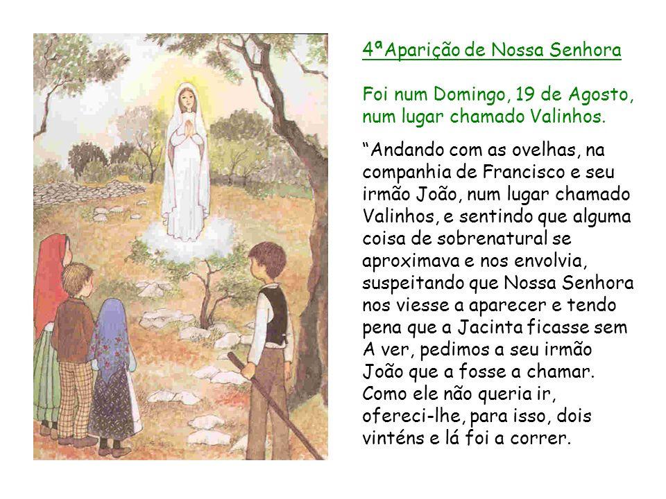 4ªAparição de Nossa Senhora Foi num Domingo, 19 de Agosto, num lugar chamado Valinhos. Andando com as ovelhas, na companhia de Francisco e seu irmão J