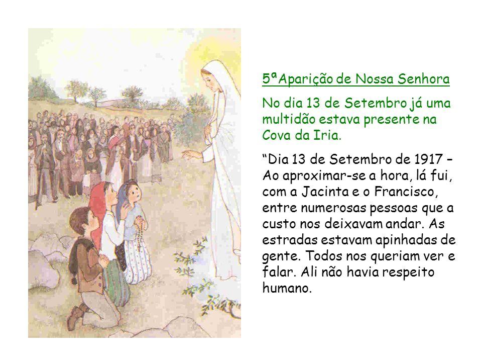 5ªAparição de Nossa Senhora No dia 13 de Setembro já uma multidão estava presente na Cova da Iria. Dia 13 de Setembro de 1917 – Ao aproximar se a hora