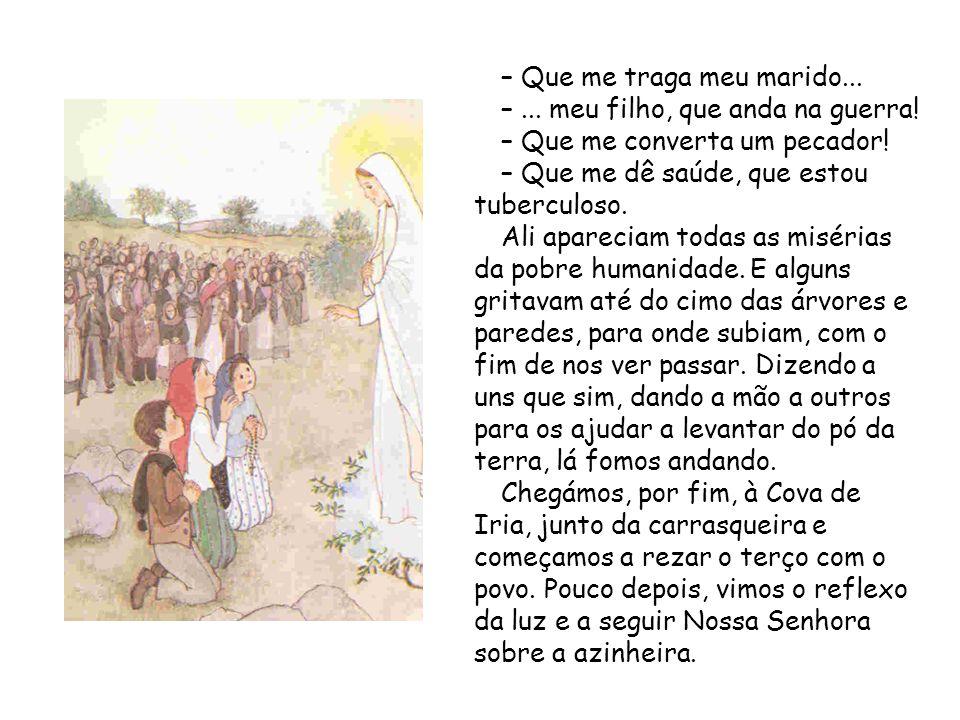 – Que me traga meu marido... –... meu filho, que anda na guerra! – Que me converta um pecador! – Que me dê saúde, que estou tuberculoso. Ali apareciam