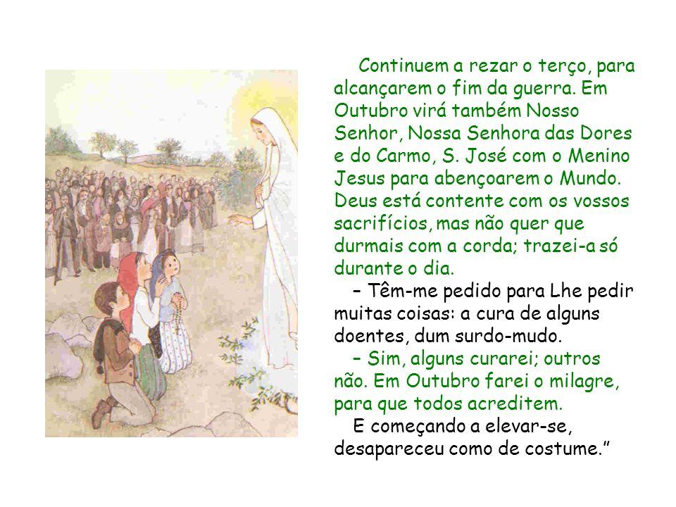 Continuem a rezar o terço, para alcançarem o fim da guerra. Em Outubro virá também Nosso Senhor, Nossa Senhora das Dores e do Carmo, S. José com o Men