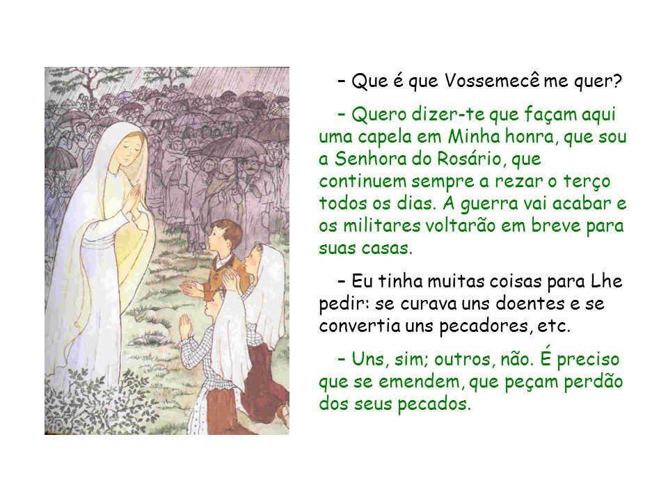 – Que é que Vossemecê me quer? – Quero dizer te que façam aqui uma capela em Minha honra, que sou a Senhora do Rosário, que continuem sempre a rezar o