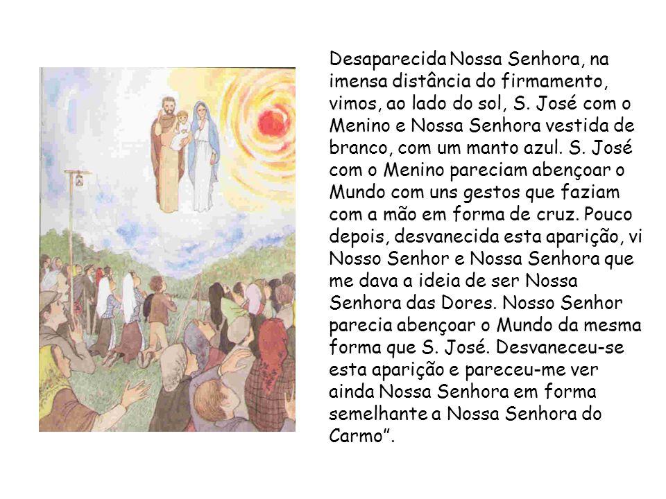 Desaparecida Nossa Senhora, na imensa distância do firmamento, vimos, ao lado do sol, S. José com o Menino e Nossa Senhora vestida de branco, com um m