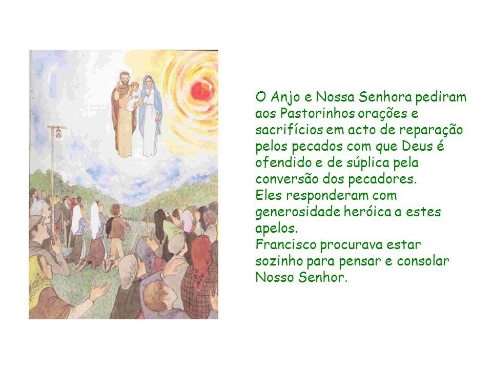 O Anjo e Nossa Senhora pediram aos Pastorinhos orações e sacrifícios em acto de reparação pelos pecados com que Deus é ofendido e de súplica pela conv