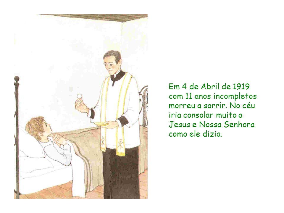 Em 4 de Abril de 1919 com 11 anos incompletos morreu a sorrir. No céu iria consolar muito a Jesus e Nossa Senhora como ele dizia.