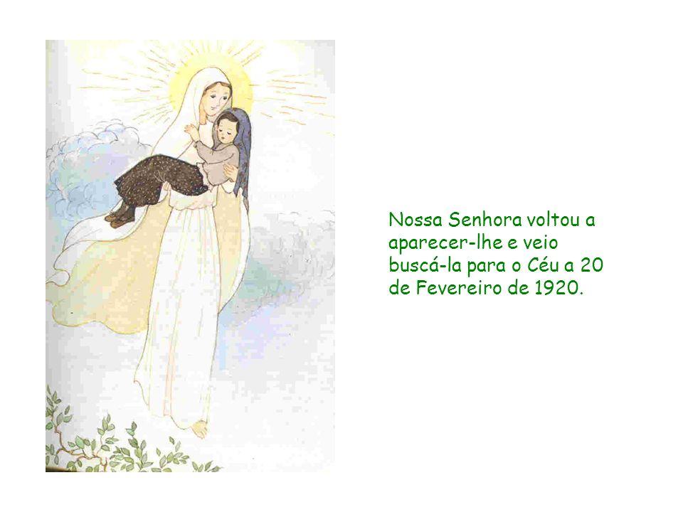 Nossa Senhora voltou a aparecer-lhe e veio buscá-la para o Céu a 20 de Fevereiro de 1920.