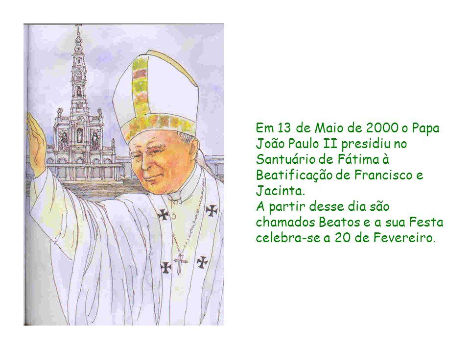 Em 13 de Maio de 2000 o Papa João Paulo II presidiu no Santuário de Fátima à Beatificação de Francisco e Jacinta. A partir desse dia são chamados Beat