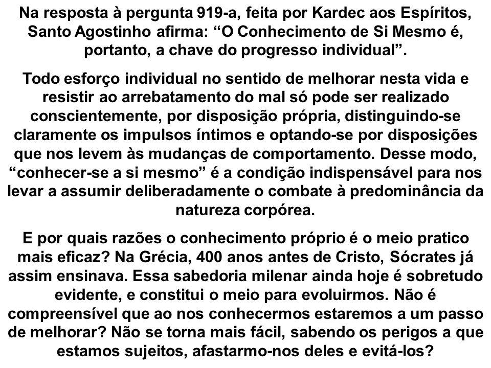 Na resposta à pergunta 919-a, feita por Kardec aos Espíritos, Santo Agostinho afirma: O Conhecimento de Si Mesmo é, portanto, a chave do progresso individual.