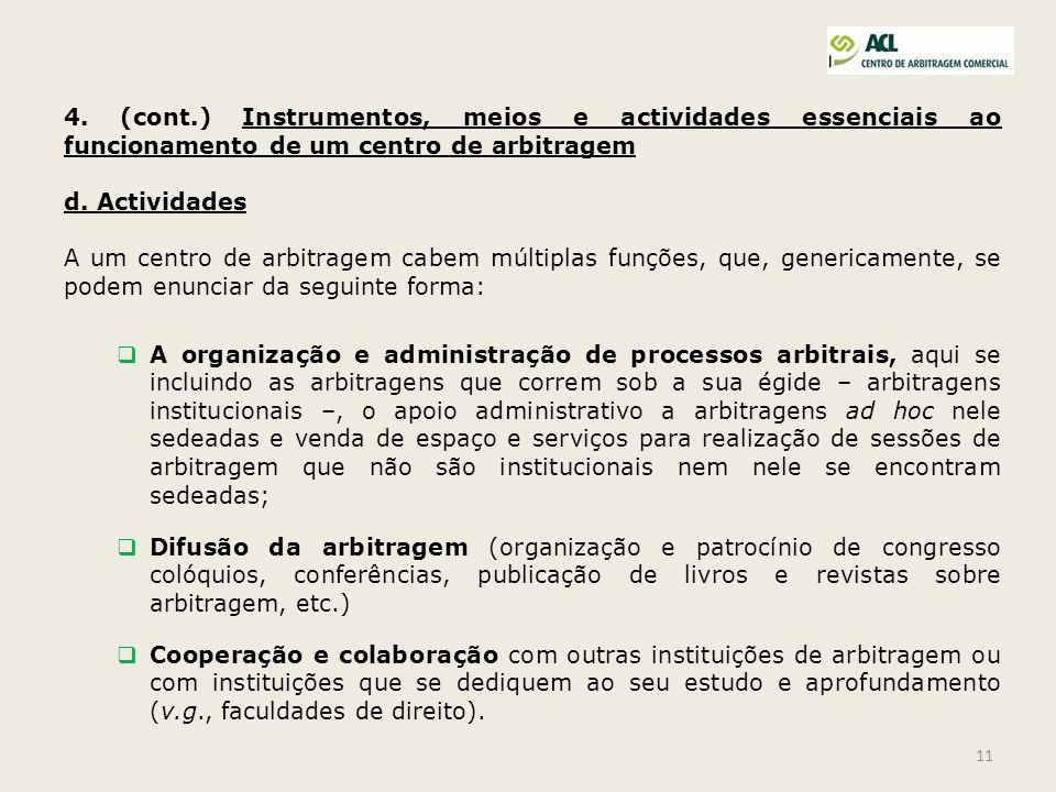 11 4. (cont.) Instrumentos, meios e actividades essenciais ao funcionamento de um centro de arbitragem d. Actividades A um centro de arbitragem cabem