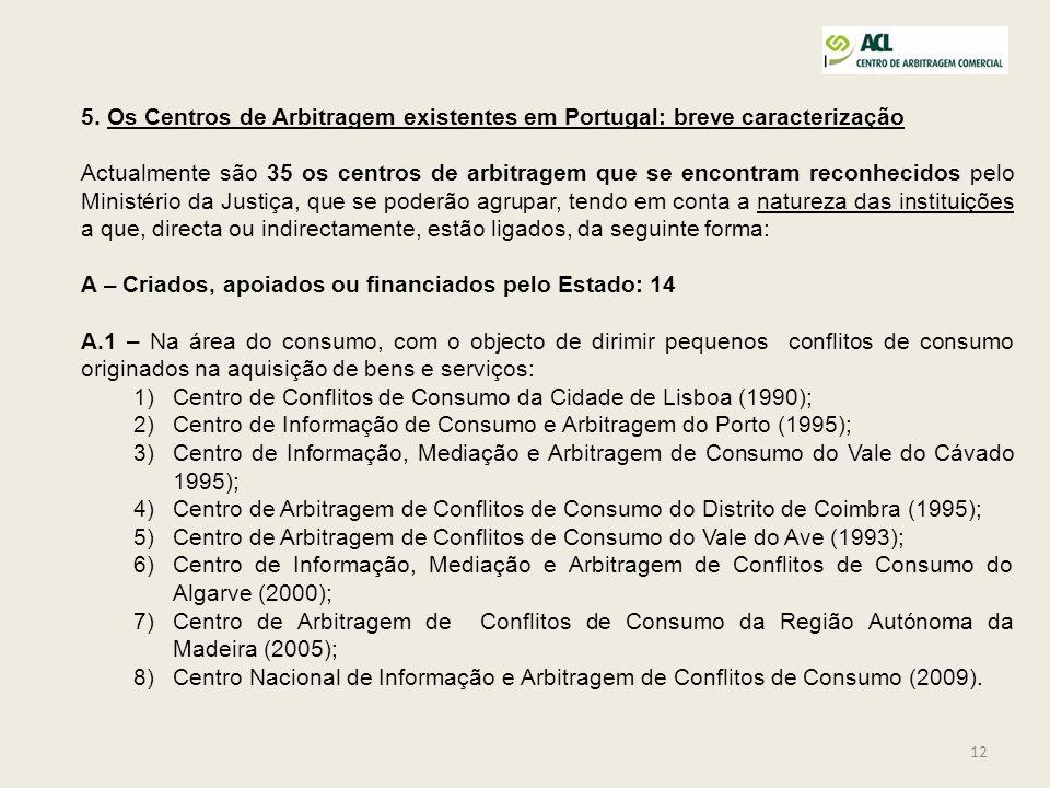 12 5. Os Centros de Arbitragem existentes em Portugal: breve caracterização Actualmente são 35 os centros de arbitragem que se encontram reconhecidos