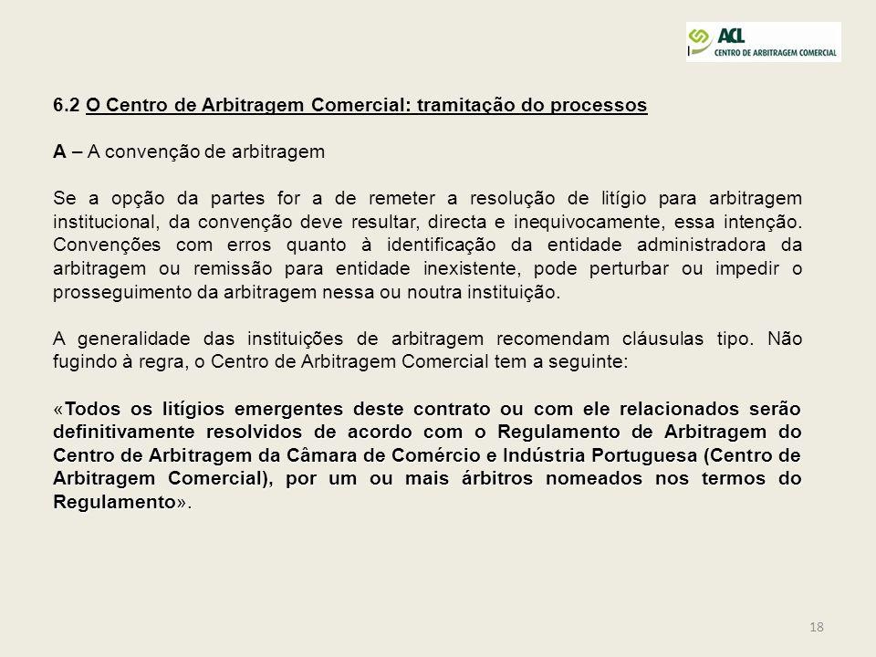 18 6.2 O Centro de Arbitragem Comercial: tramitação do processos A – A convenção de arbitragem Se a opção da partes for a de remeter a resolução de li