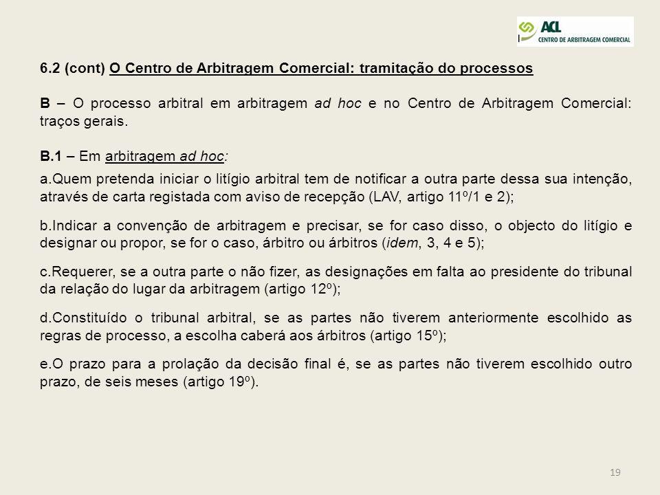 19 6.2 (cont) O Centro de Arbitragem Comercial: tramitação do processos B – O processo arbitral em arbitragem ad hoc e no Centro de Arbitragem Comerci