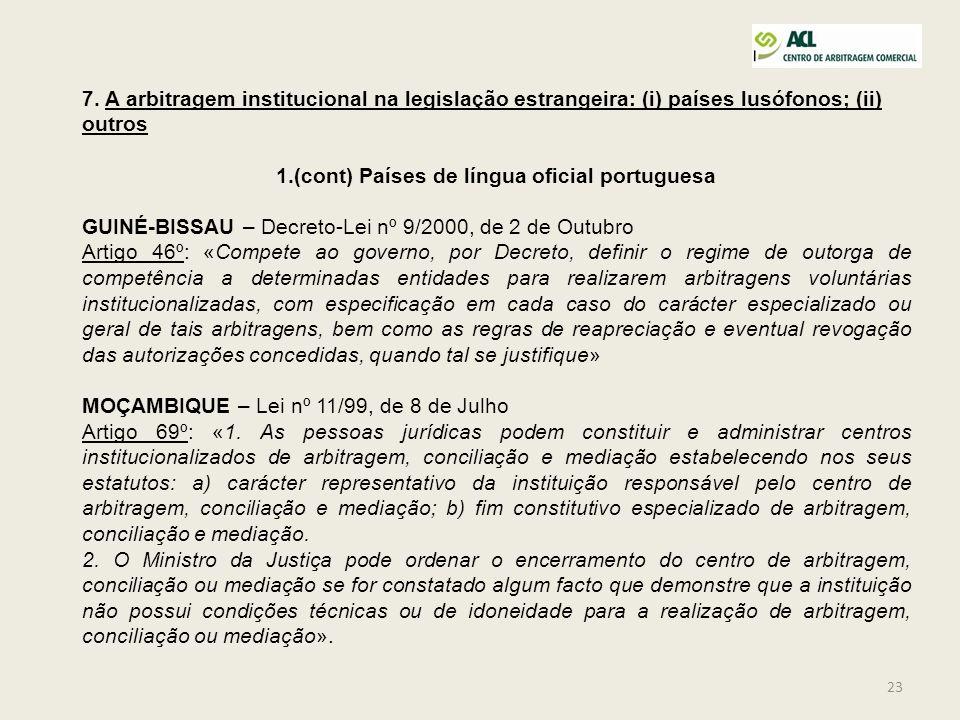 23 7. A arbitragem institucional na legislação estrangeira: (i) países lusófonos; (ii) outros 1.(cont) Países de língua oficial portuguesa GUINÉ-BISSA