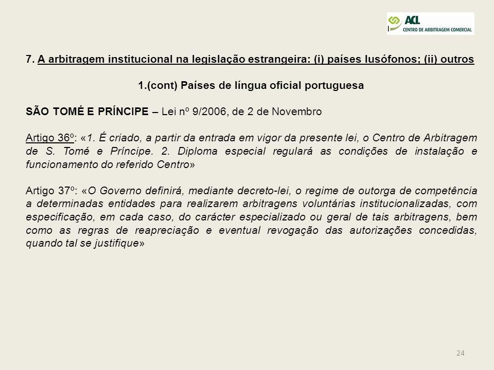 24 7. A arbitragem institucional na legislação estrangeira: (i) países lusófonos; (ii) outros 1.(cont) Países de língua oficial portuguesa SÃO TOMÉ E