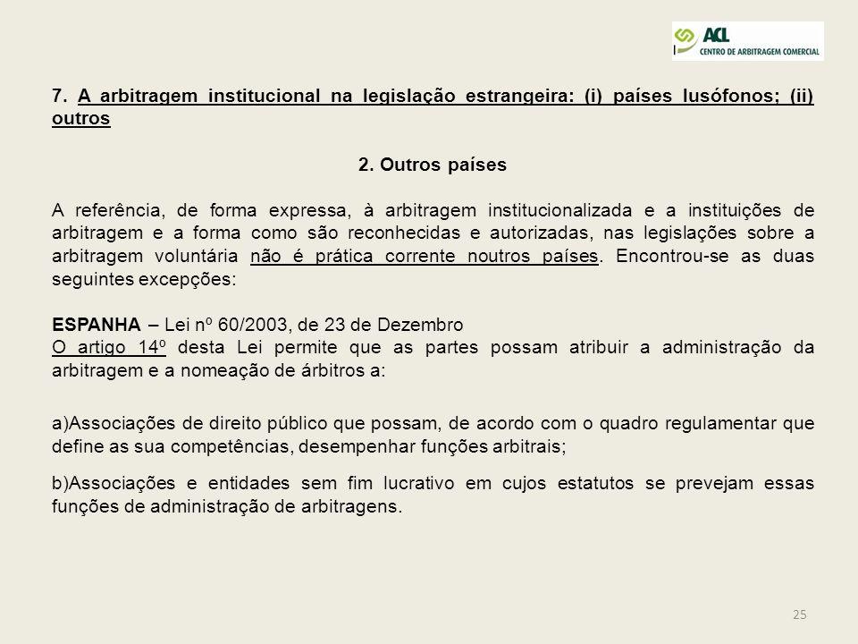 25 7. A arbitragem institucional na legislação estrangeira: (i) países lusófonos; (ii) outros 2. Outros países A referência, de forma expressa, à arbi