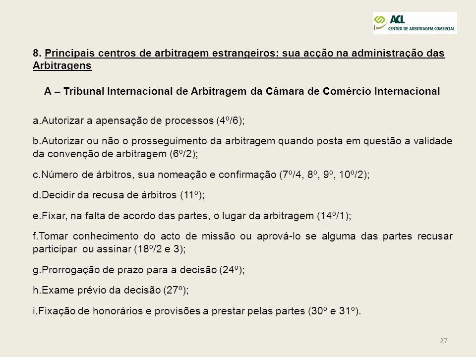 27 8. Principais centros de arbitragem estrangeiros: sua acção na administração das Arbitragens A – Tribunal Internacional de Arbitragem da Câmara de