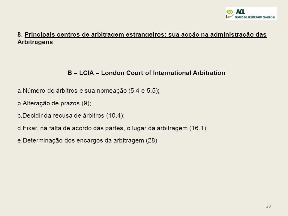 28 8. Principais centros de arbitragem estrangeiros: sua acção na administração das Arbitragens B – LCIA – London Court of International Arbitration a