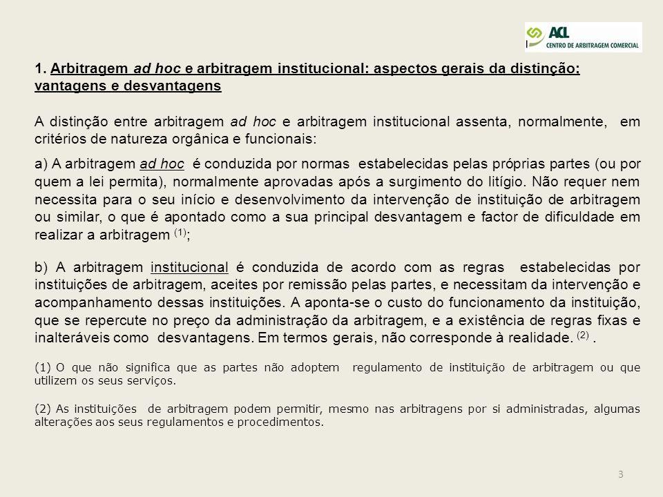 3 1. Arbitragem ad hoc e arbitragem institucional: aspectos gerais da distinção; vantagens e desvantagens A distinção entre arbitragem ad hoc e arbitr