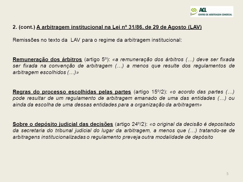 5 2. (cont.) A arbitragem institucional na Lei nº 31/86, de 29 de Agosto (LAV) Remissões no texto da LAV para o regime da arbitragem institucional: Re