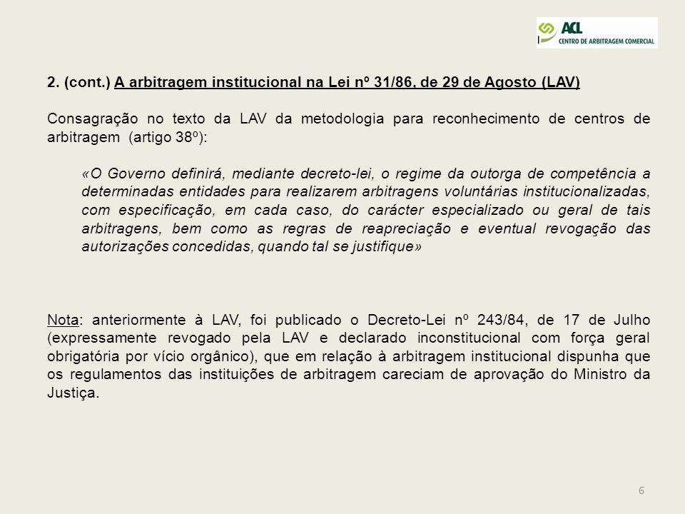 6 2. (cont.) A arbitragem institucional na Lei nº 31/86, de 29 de Agosto (LAV) Consagração no texto da LAV da metodologia para reconhecimento de centr