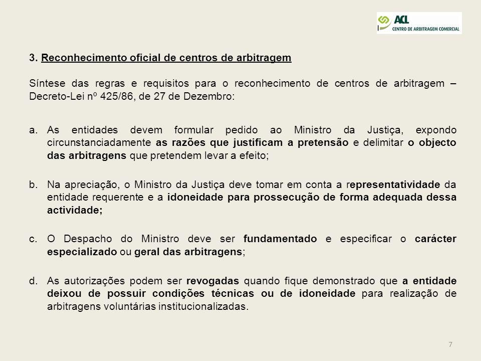 7 3. Reconhecimento oficial de centros de arbitragem Síntese das regras e requisitos para o reconhecimento de centros de arbitragem – Decreto-Lei nº 4
