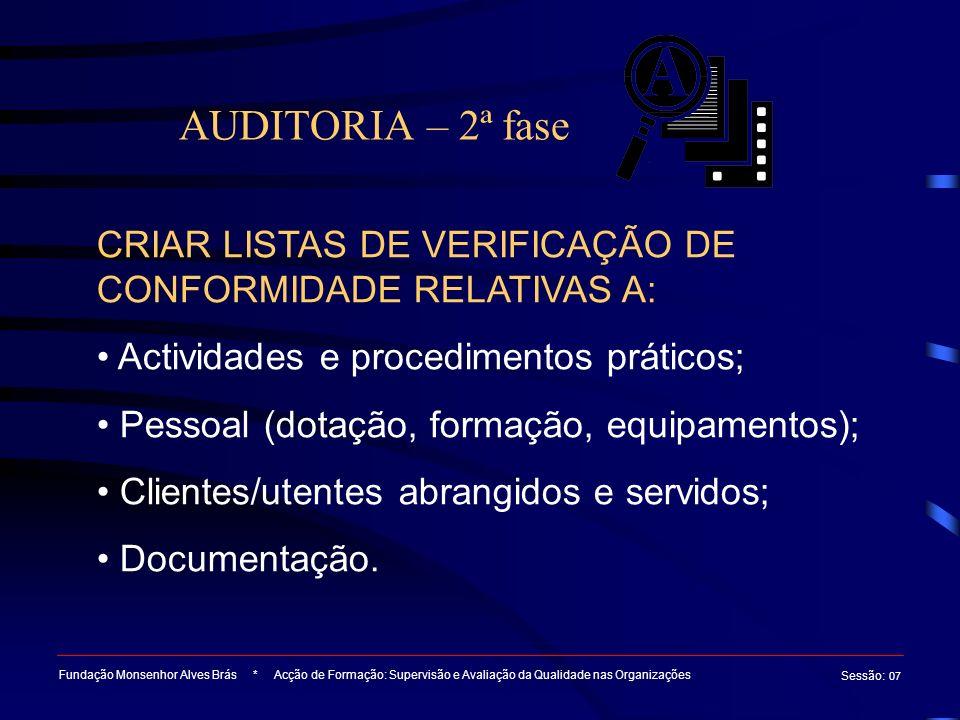 AUDITORIA – 2ª fase Fundação Monsenhor Alves Brás * Acção de Formação: Supervisão e Avaliação da Qualidade nas Organizações Sessão : 07 CRIAR LISTAS D
