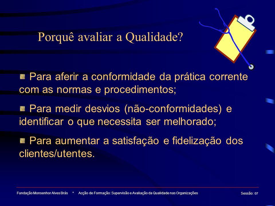 Porquê avaliar a Qualidade? Fundação Monsenhor Alves Brás * Acção de Formação: Supervisão e Avaliação da Qualidade nas Organizações Sessão : 07 Para a