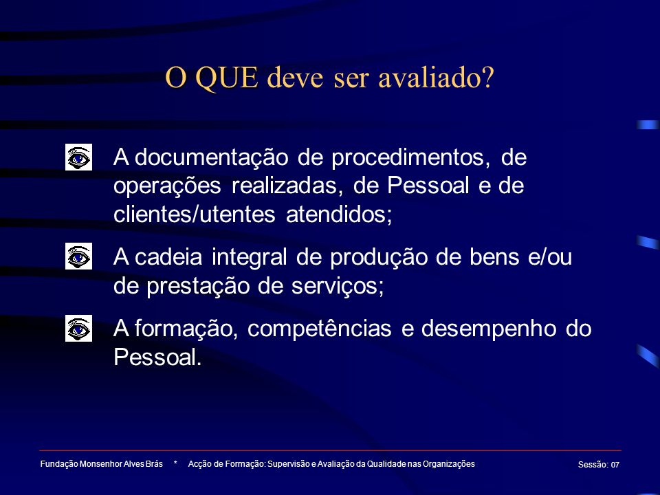Fundação Monsenhor Alves Brás * Acção de Formação: Supervisão e Avaliação da Qualidade nas Organizações Sessão : 07 10 - 7 - 5 - 3 - 0 - Norma / procedimento aplicados sempre, conformidade inquestionável (zero defeitos).