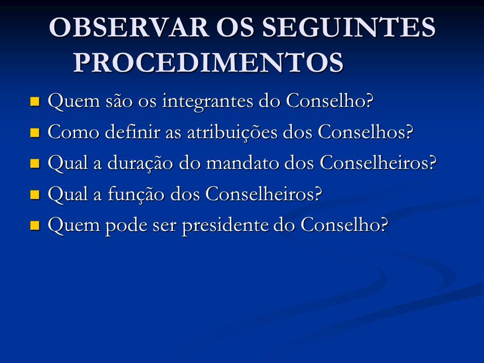 OBSERVAR OS SEGUINTES PROCEDIMENTOS Quem são os integrantes do Conselho? Quem são os integrantes do Conselho? Como definir as atribuições dos Conselho