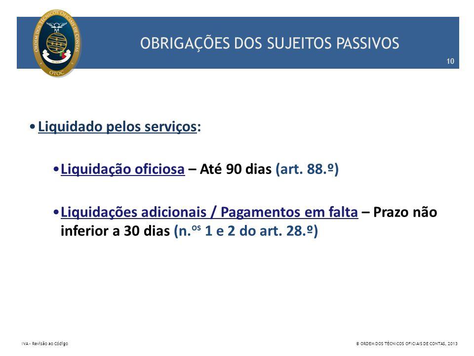 OBRIGAÇÕES DOS SUJEITOS PASSIVOS Liquidado pelos serviços: Liquidação oficiosa – Até 90 dias (art. 88.º) Liquidações adicionais / Pagamentos em falta