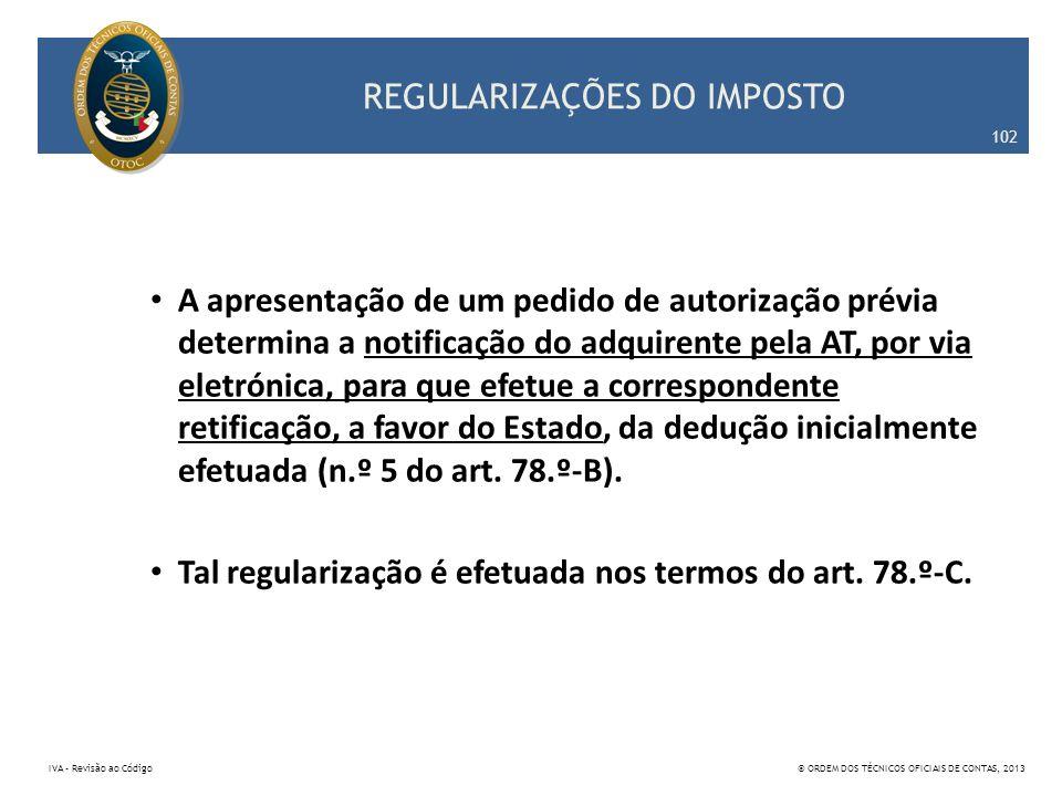 REGULARIZAÇÕES DO IMPOSTO A apresentação de um pedido de autorização prévia determina a notificação do adquirente pela AT, por via eletrónica, para qu