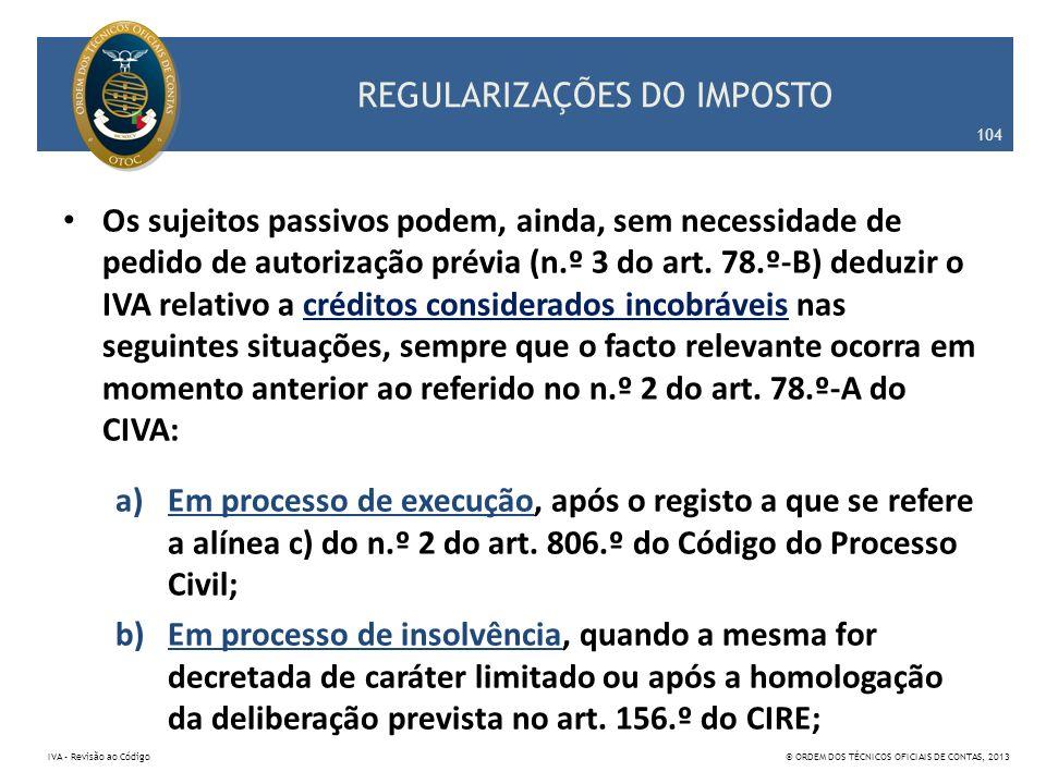 REGULARIZAÇÕES DO IMPOSTO Os sujeitos passivos podem, ainda, sem necessidade de pedido de autorização prévia (n.º 3 do art. 78.º-B) deduzir o IVA rela