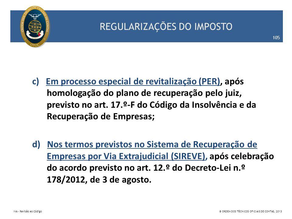 REGULARIZAÇÕES DO IMPOSTO c) Em processo especial de revitalização (PER), após homologação do plano de recuperação pelo juiz, previsto no art. 17.º-F