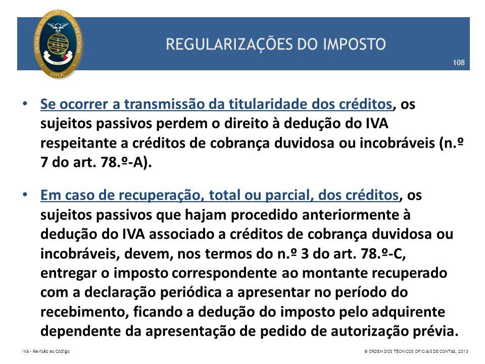 REGULARIZAÇÕES DO IMPOSTO Se ocorrer a transmissão da titularidade dos créditos, os sujeitos passivos perdem o direito à dedução do IVA respeitante a